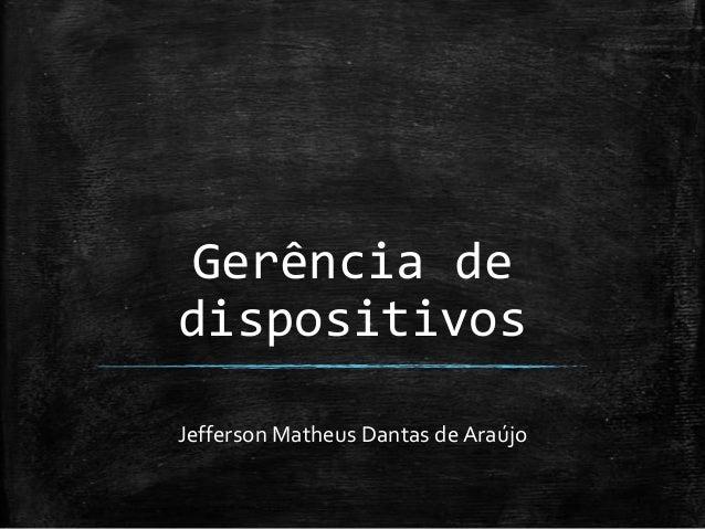 Gerência de dispositivos Jefferson Matheus Dantas de Araújo
