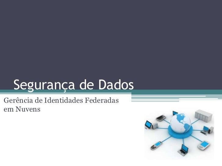 Segurança de DadosGerência de Identidades Federadasem Nuvens