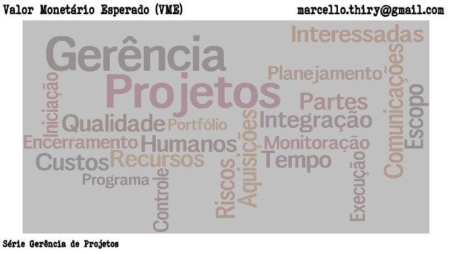 marcello.thiry@gmail.comValor Monetário Esperado (VME) Série Gerência de Projetos