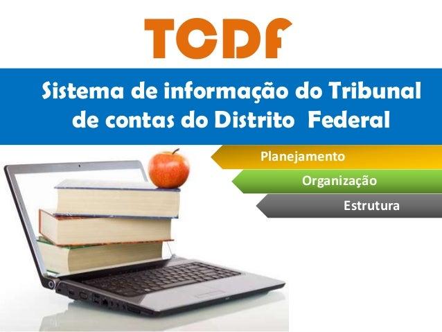 TCDF Sistema de informação do Tribunal de contas do Distrito Federal Estrutura Organização Planejamento