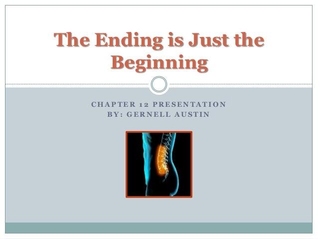 C H A P T E R 1 2 P R E S E N T A T I O N B Y : G E R N E L L A U S T I N The Ending is Just the Beginning