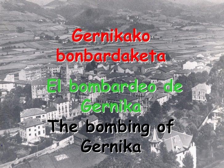 Gernikako bonbardaketaEl bombardeo de    GernikaThe bombing of    Gernika