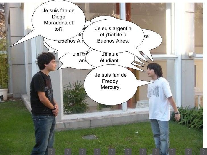 Salut! Commant tu t'appelles? Quel âge as tu? Je m'appelle Fernando. J'ai treize ans. Je suis étudiant. Je suis argentin e...