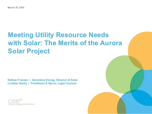 Meeting Utility Resource Needs with Solar: The Merits of the Aurora Solar Project Nathan Franzen | Geronimo Energy, Direct...