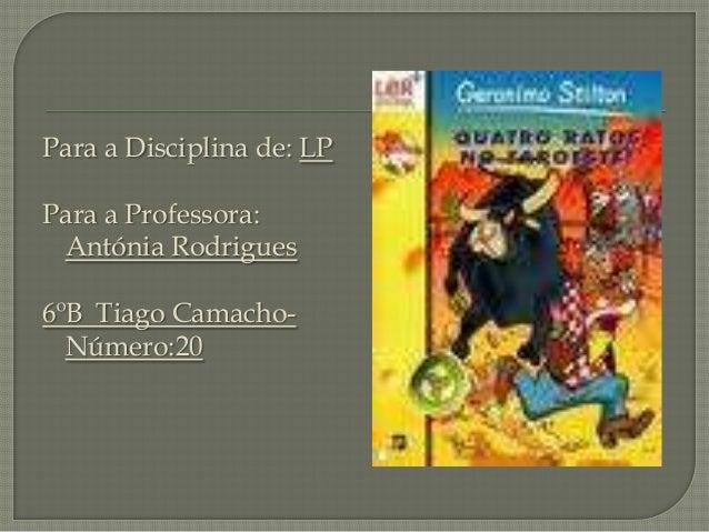 Para a Disciplina de: LPPara a Professora:Antónia Rodrigues6ºB Tiago Camacho-Número:20