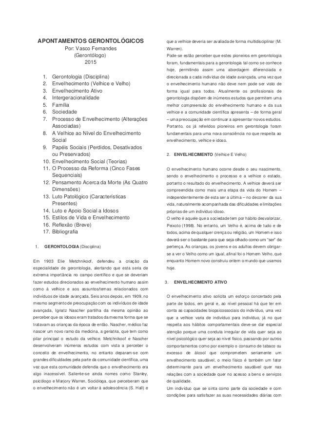 APONTAMENTOS GERONTOLÓGICOS Por: Vasco Fernandes (Gerontólogo) 2015 1. Gerontologia (Disciplina) 2. Envelhecimento (Velhic...