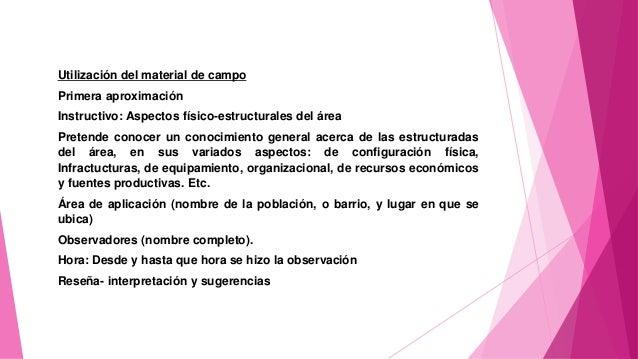 Utilización del material de campo Primera aproximación Instructivo: Aspectos físico-estructurales del área Pretende conoce...