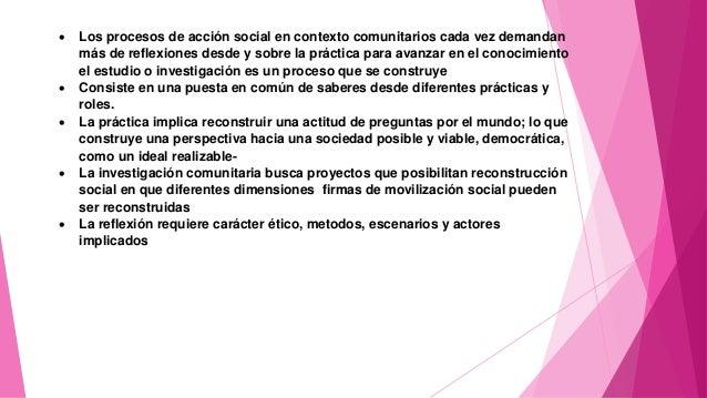  Los procesos de acción social en contexto comunitarios cada vez demandan más de reflexiones desde y sobre la práctica pa...