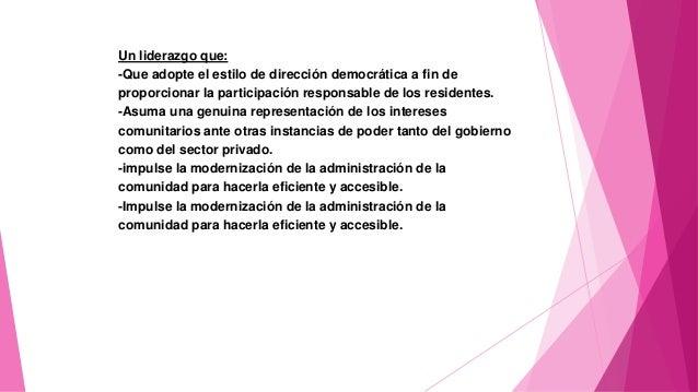 Un liderazgo que: -Que adopte el estilo de dirección democrática a fin de proporcionar la participación responsable de los...
