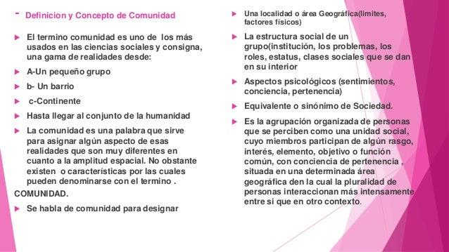 - Definicion y Concepto de Comunidad  El termino comunidad es uno de los más usados en las ciencias sociales y consigna, ...