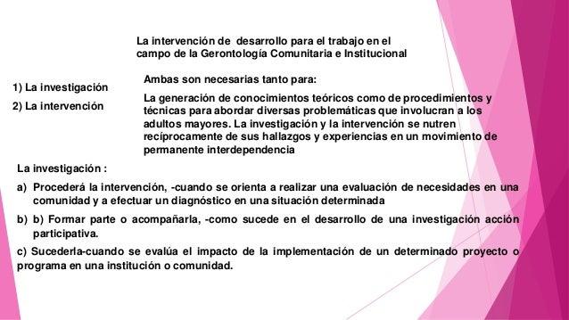 La intervención de desarrollo para el trabajo en el campo de la Gerontología Comunitaria e Institucional 1) La investigaci...