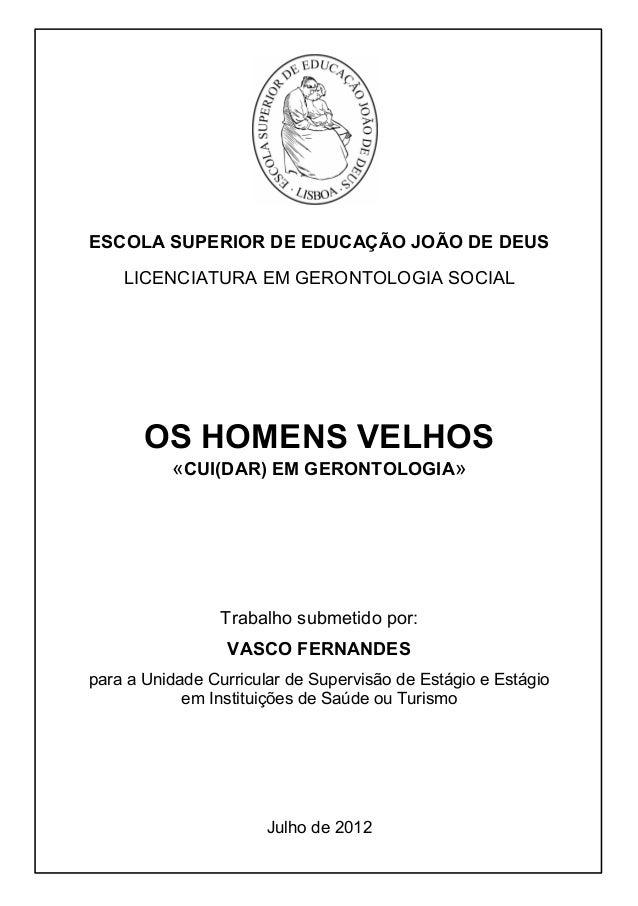 RESUMO OS HOMENS VELHOS «CUI(DAR) EM GERONTOLOGIA» ESCOLA SUPERIOR DE EDUCAÇÃO JOÃO DE DEUS LICENCIATURA EM GERONTOLOGIA S...