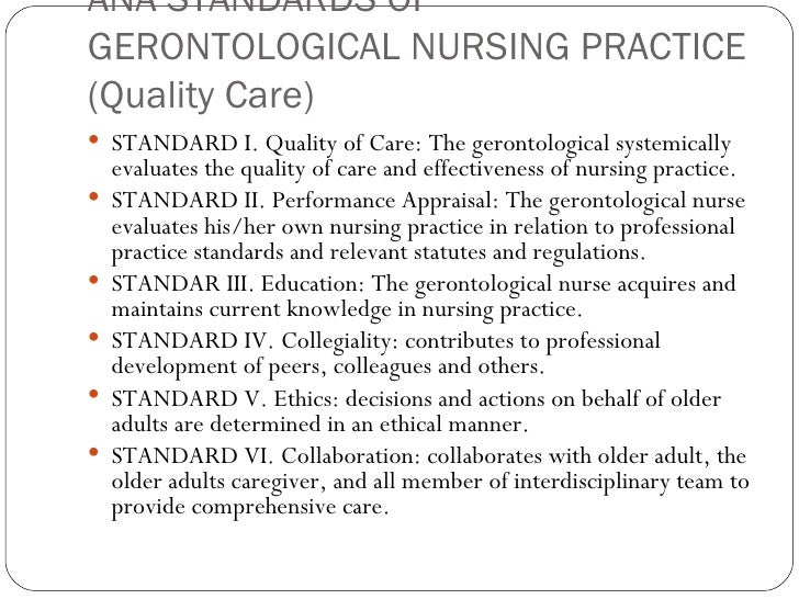 ANA STANDARDS OF GERONTOLOGICAL NURSING PRACTICE (Quality Care) <ul><li>STANDARD I. Quality of Care: The gerontological sy...
