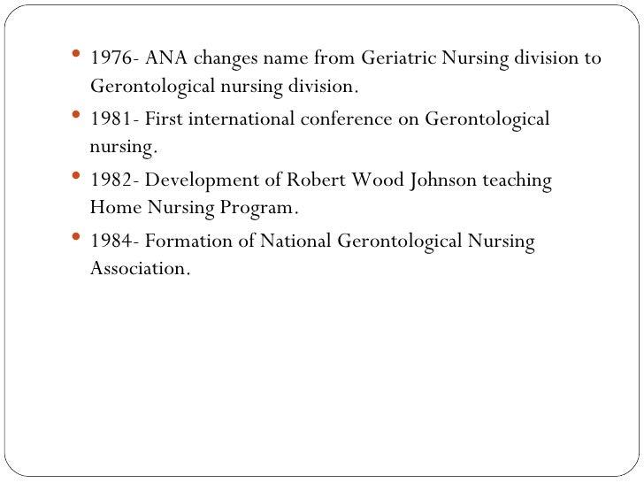 <ul><li>1976- ANA changes name from Geriatric Nursing division to Gerontological nursing division. </li></ul><ul><li>1981-...