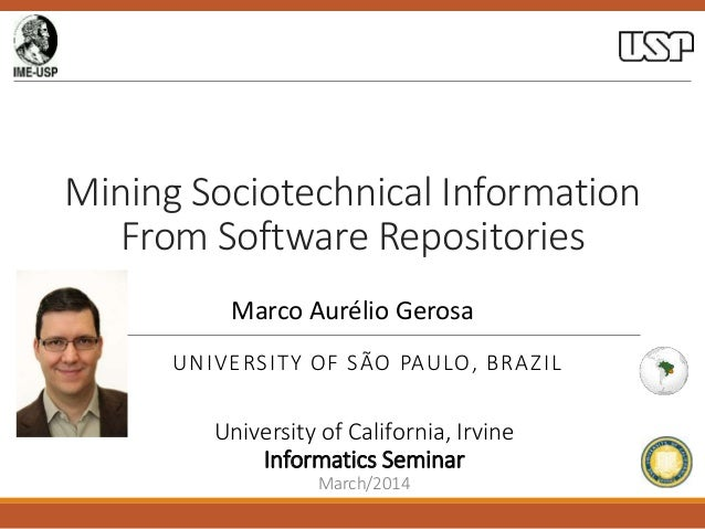 Mining Sociotechnical Information From Software Repositories Marco Aurélio Gerosa UNIVERSITY OF SÃO PAULO, BRAZIL  Univers...