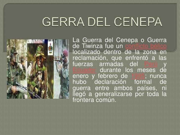 GERRA DEL CENEPA<br />La Guerra del Cenepa o Guerra de Tiwinza fue un conflicto bélico localizado dentro de la zona en rec...