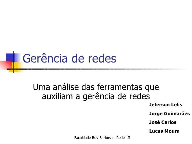 Gerência de redes Uma análise das ferramentas que auxiliam a gerência de redes Jeferson Lelis Jorge Guimarães José Carlos ...