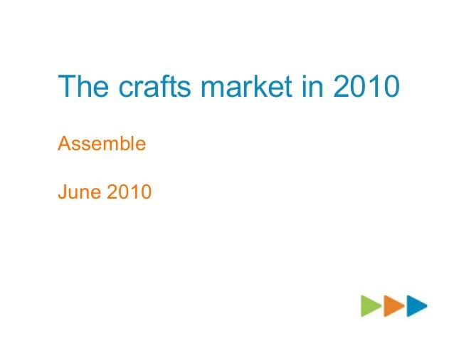 The crafts market in 2010 Assemble June 2010