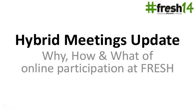 Hybrid Meetings Update Why, How & What of online participation at FRESH