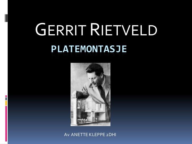 GERRIT RIETVELD<br />Platemontasje<br />Av  ANETTE KLEPPE 2DHI<br />