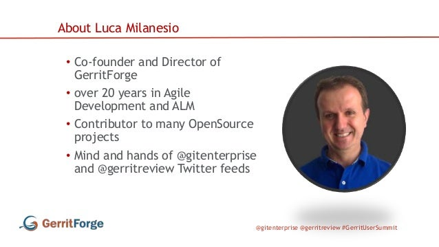 @gitenterprise @gerritreview #GerritUserSummit • Co-founder and Director of GerritForge • over 20 years in Agile Developme...