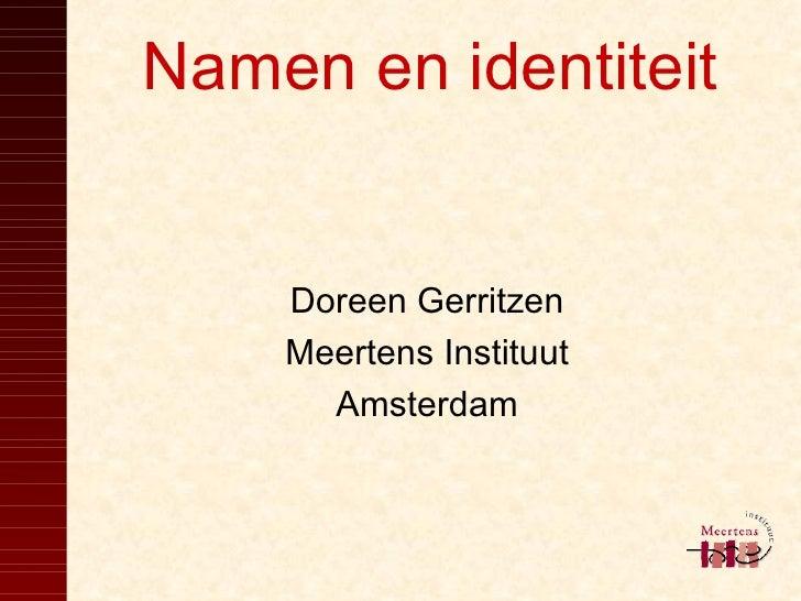 Namen en identiteit Doreen Gerritzen Meertens Instituut Amsterdam