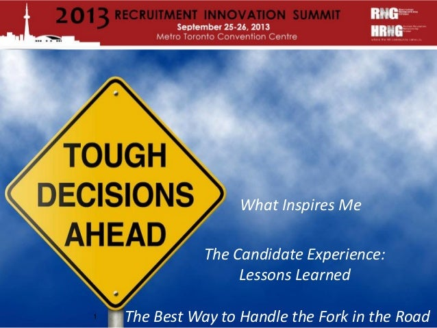 1 What Inspires Me The Candidate Experience: Lessons Learned The Best Way to Handle the Fork in the Road