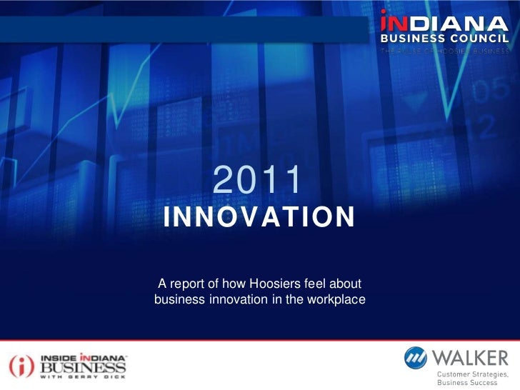 2011INNOVATION<br />A report of how Hoosiers feel aboutbusiness innovation in the workplace<br />