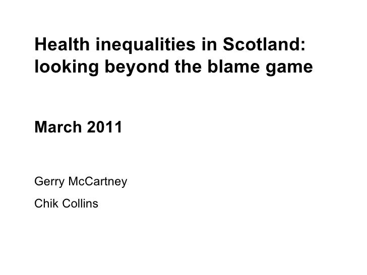 Health inequalities in Scotland: looking beyond the blame game March 2011 Gerry McCartney Chik Collins
