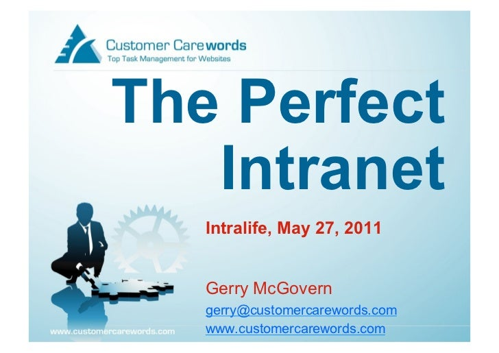 The Perfect   Intranet   Intralife, May 27, 2011   Gerry McGovern   gerry@customercarewords.com   www.customercarewords.com