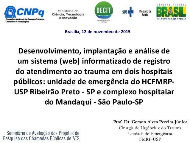 Desenvolvimento, implantação e análise de um sistema (web) informatizado de registro do atendimento ao trauma em dois hosp...