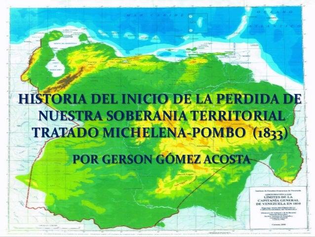 HISTORIA DEL INICIO DE LA PERDIDA DE NUESTRA SOBERANIA TERRITORIAL TRATADO MICHELENA-POMBO (1833) POR GERSON GÓMEZ ACOSTA