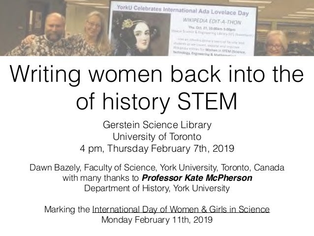 Writing women back into the of history STEM Gerstein Science Library University of Toronto 4 pm, Thursday February 7th, 20...