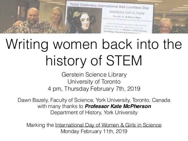 Writing women back into the history of STEM Gerstein Science Library University of Toronto 4 pm, Thursday February 7th, 20...