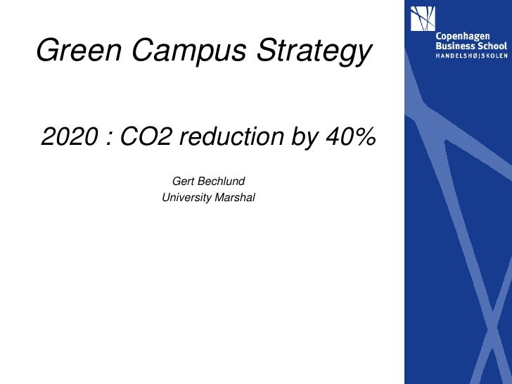 Green Campus Strategy  2020 : CO2 reduction by 40%           Gert Bechlund          University Marshal
