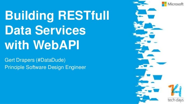 Building RESTfull Data Services with WebAPI Gert Drapers (#DataDude) Principle Software Design Engineer