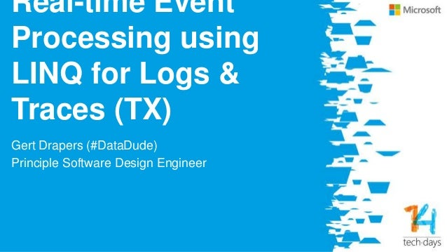 Real-time Event Processing using LINQ for Logs & Traces (TX) Gert Drapers (#DataDude) Principle Software Design Engineer