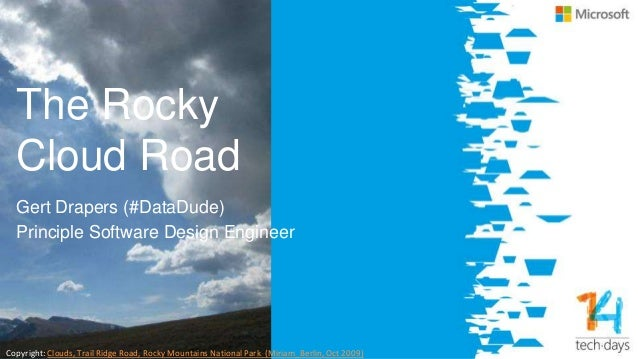 The Rocky Cloud Road Gert Drapers (#DataDude) Principle Software Design Engineer Copyright: Clouds, Trail Ridge Road, Rock...