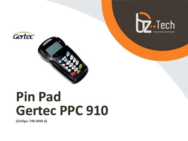 Pin Pad Gertec PPC 910(Código: 700.0094.6)