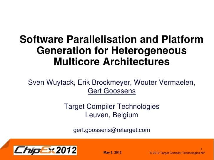 Software Parallelisation and Platform   Generation for Heterogeneous      Multicore Architectures Sven Wuytack, Erik Brock...