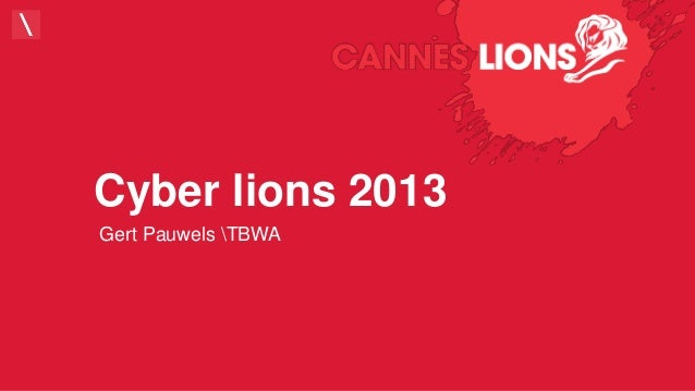 Cyber lions 2013 Gert Pauwels TBWA