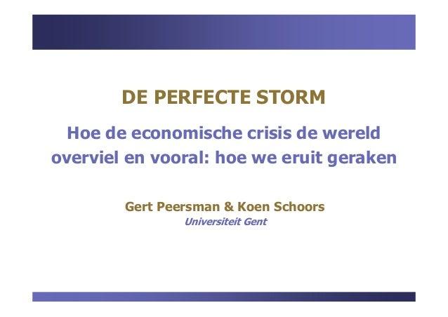 DE PERFECTE STORMHoe de economische crisis de wereldoverviel en vooral: hoe we eruit gerakenGert Peersman & Koen SchoorsUn...