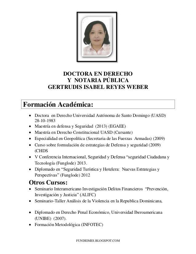 FUNDEIMES.BLOGSPOT.COM DOCTORA EN DERECHO Y NOTARIA PÚBLICA GERTRUDIS ISABEL REYES WEBER Formación Académica:  Doctora en...