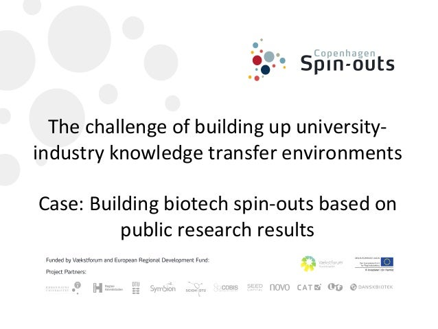 Thechallenge ofbuilding upuniversity‐industry knowledge transferenvironmentsCase:Buildingbiotech spin‐outs based on...