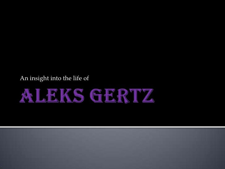 AleksGertz<br />An insight into the life of<br />