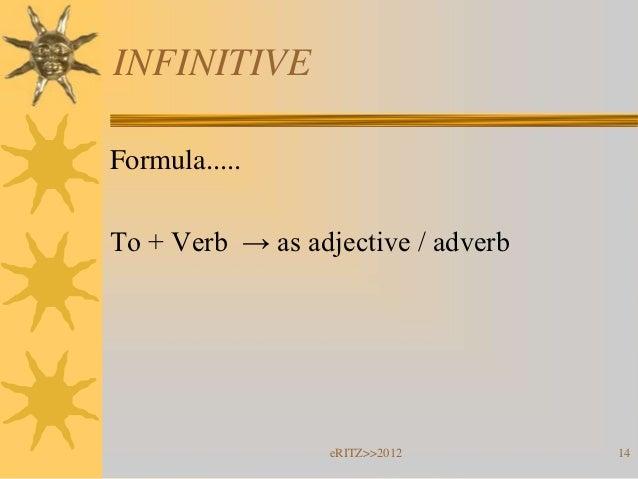 INFINITIVEFormula.....To + Verb → as adjective / adverb                  eRITZ>>2012       14