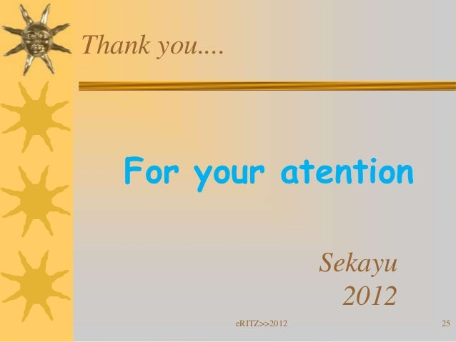 Thank you....   For your atention                              Sekayu                                2012                e...