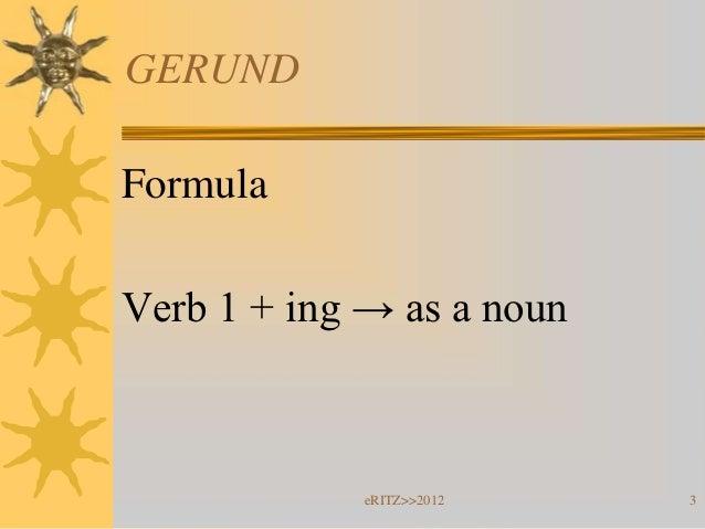 GERUNDFormulaVerb 1 + ing → as a noun             eRITZ>>2012   3