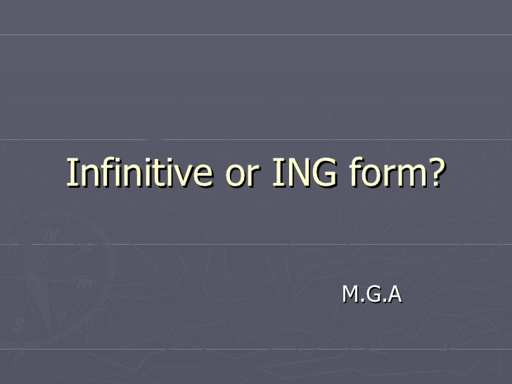 Infinitive or ING form? M.G.A