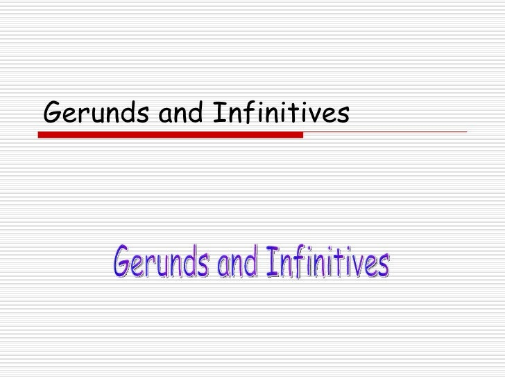 Gerunds and Infinitives Gerunds and Infinitives